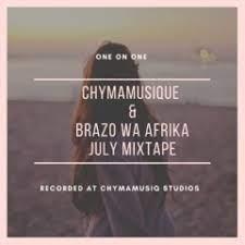 Chymamusique & Brazo Wa Afrika July Mixtape (One on One) Mp3 Download Safakaza