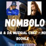 De Mthuda & Da Muziqal Chef – Nombolo ft Boohle