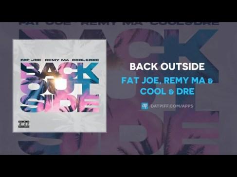 Fat Joe ft Remy Ma, Cool & Dre Back Outside Mp3 Download Safakaza