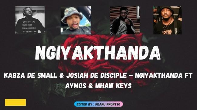 Kabza De Small & Josiah De Disciple Ngiyakthanda ft Aymos & Mhaw Keys Mp3 Download Safakaza