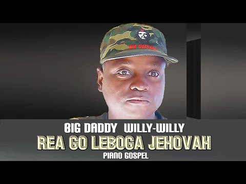 Morena Rea Go Leboga Jehovah Big Daddy Willy Willy (Original) Mp3 Download Safakaza