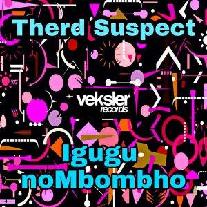 Therd Suspect Igugu noMbombho Mp3 Download Safakaza