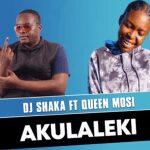 DJ Shaka ft Queen Mosi – Akulaleki