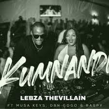 Lebza TheVillain KUMNANDI Ft. Musa Keys, DBN Gogo & Raspy Mp3 Download Safakaza