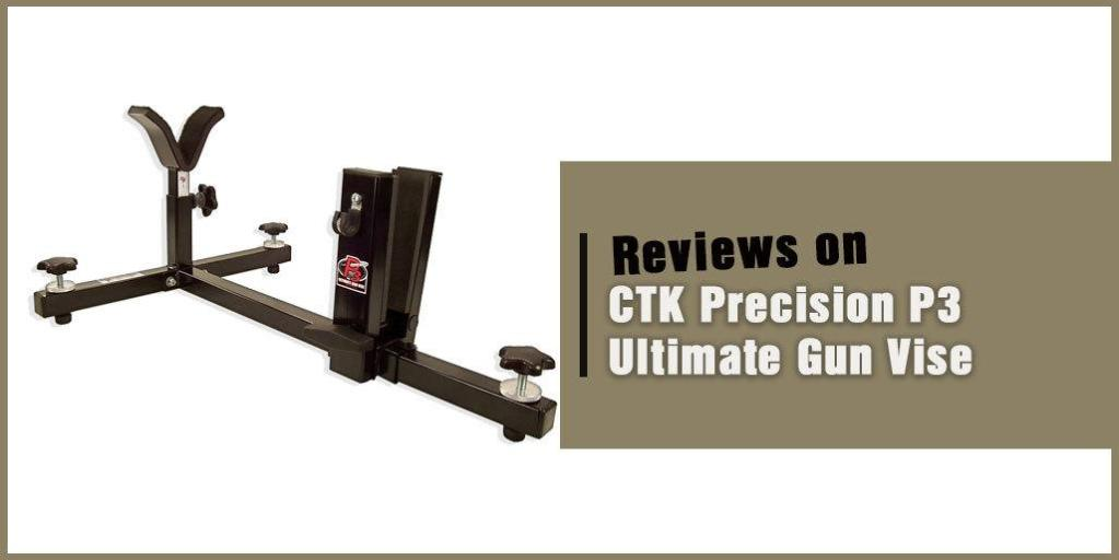 CTK Precision P3 Ultimate Gun Vise Review