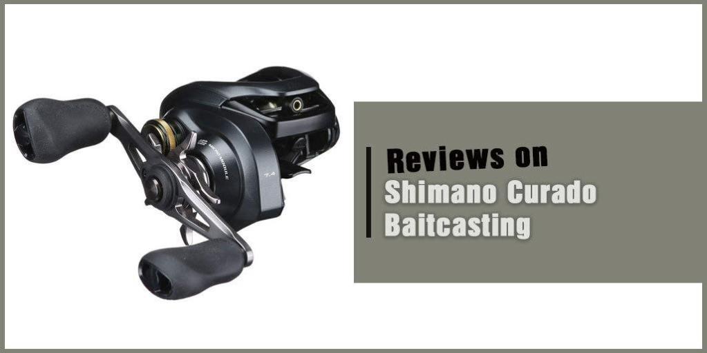 Shimano Curado I Baitcasting Reel Review
