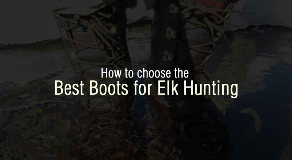 How to Choose the Best Boots for Elk Hunting