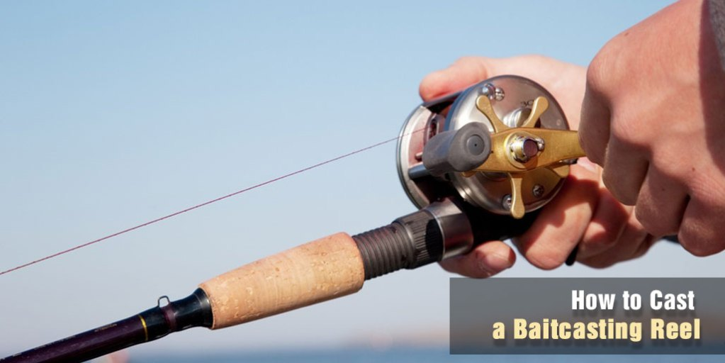 How to Cast a Baitcasting Reel