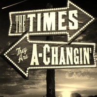 The Times They Are a' Changing (with apologies to Bob Dylan)