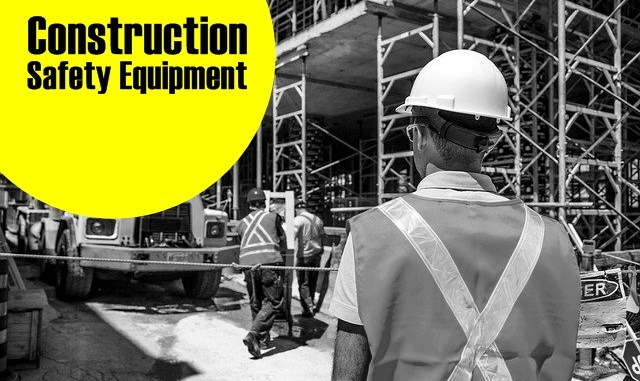 What Types of Construction Safety Equipment Should You Prepare?