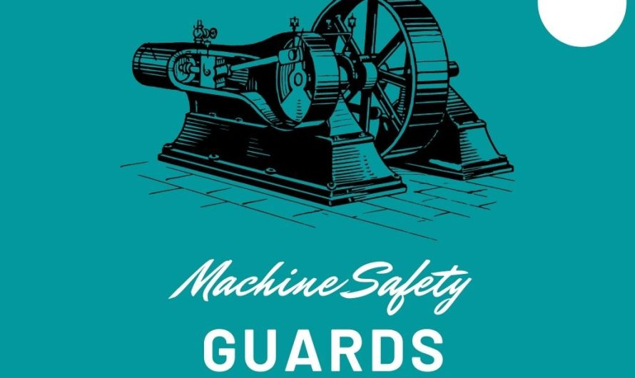 Machine Safety Guards – Important Things You Should Know About