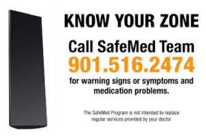 Know Your Zone. Call SafeMed Team 901-516-2474 for warning signs or symptoms and medication problems. The Safemed Program is not intended to replace regular services provided by your doctor.