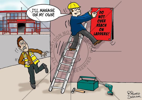 health and safety cartoons showing guy overreaching on a ladder to put up a hazard sign which says 'Do Not Over Reach On Ladders' He's holding one end up while trying to screw in the sign