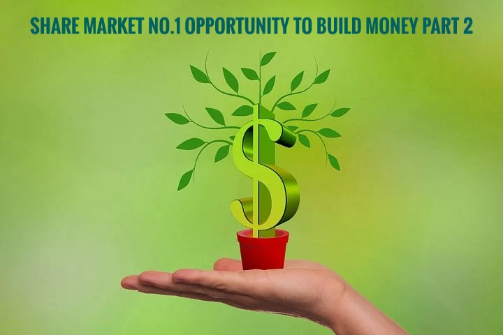 Share Market No.1 Opportunity To Build Money - Part 2