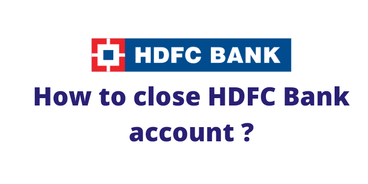How to close HDFC bank account 2021