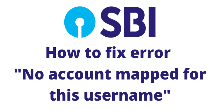 How to fix error no accounts mapped for this username sbi 2021