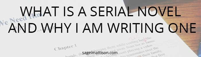 WHAT IS A SERIAL NOVEL AND WHY I AM WRITING ONE