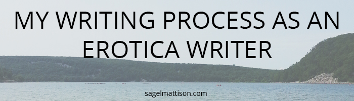 MY WRITING PROCESS AS AN EROTICA WRITER by sage l mattison