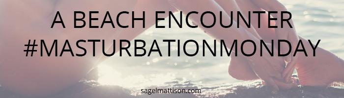 A Beach Encounter #MasturbationMonday from Sage L Mattison