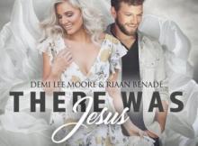 Demi Lee Moore & Riaan Benade - There Was Jesus