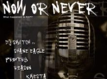 DJ Switch ft Shane Eagle, Proverb, Reason & Kwesta - Now Or Never