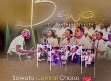 Soweto Central Chorus ft Samthing Soweto - Bawo