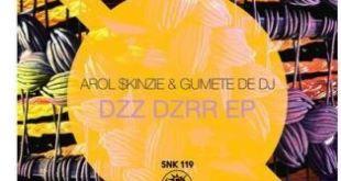 EP: Arol $kinzie & Gumete De Dj - Dzz Dzrr