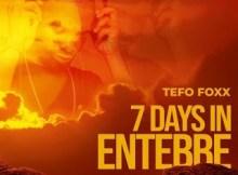 Tefo Foxx - 7 Days In Entebbe
