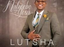ALBUM: Lutsha Yolelo - Nalicebo NguYesu