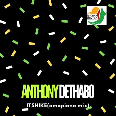 Anthony DeThabo - Itshike (Amapiano Mix)