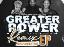 EP: Dj Liquidator - Greater Power (Amapiano Remix)