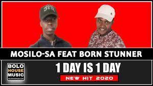 Mosilo-SA ft Born Stunner - 1 Day is 1 Day