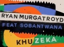 Ryan Murgatroyd ft Sobantwana - Khuzeka