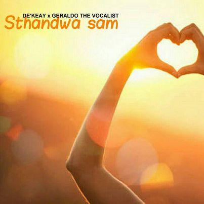 De'KeaY & Geraldo The Vocalist - Sthandwa Sam