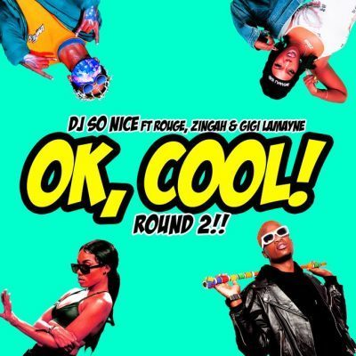 DJ So Nice ft Rouge, Zingah & Gigi Lamayne - Ok, Cool! Round 2!