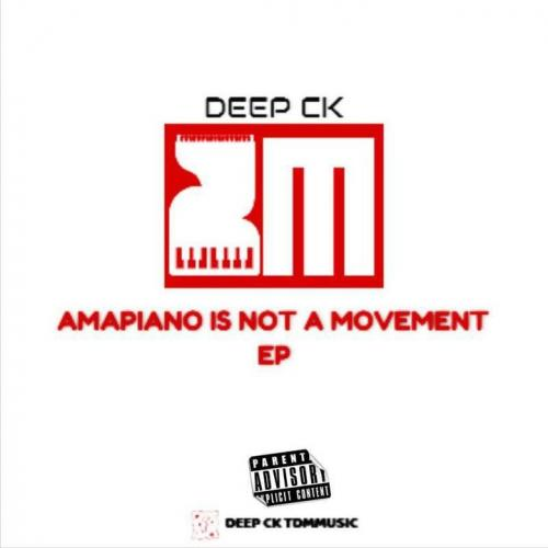 EP: Deep CK - Amapiano Is Not A Movement