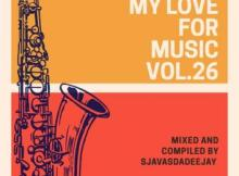Sjavas Da Deejay - My Love For Music Vol. 26 Mix