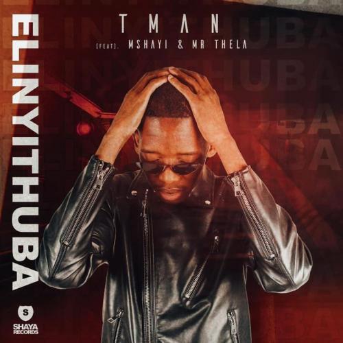 T-Man ft Mshayi & Mr Thela - Elinyithuba