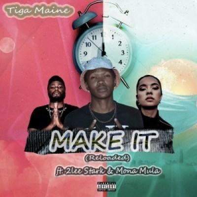 Tiga Maine ft 2Lee Stark & Mona Mula - Make It (Reloaded)