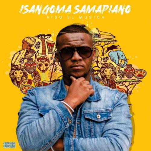 Album: Fiso El Musica - Isangoma Samapiano