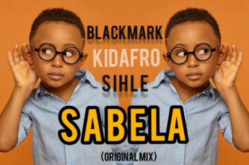Blackmark & Kidafro ft Sihle - Sabela (Original Mix)