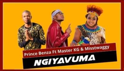 Prince Benza ft Master KG & Misstwaggy - Ngiyavuma
