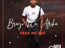 Album: Brazo Wa Afrika - Hear Me Out (Zip File)