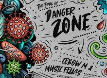 Album: Music Fellas & Cebow M - The Final Of Danger Zone