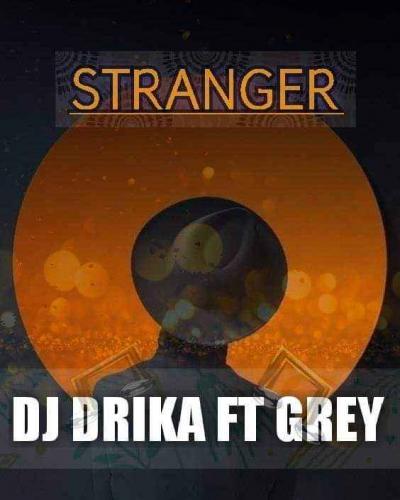 Dj Drika ft Grey - Stranger