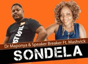 Dr Maponya & Speaker Breaker ft Mashvick - Sondela