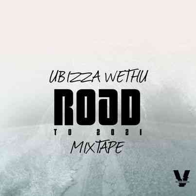 UBiza Wethu - Road To 2021 Mixtape