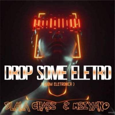 Dlala Chass & Msiyano - Drop Some Electro
