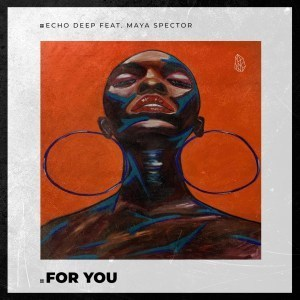 Echo Deep ft Maya Spector - For You (Afro Mix)