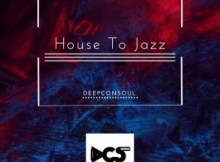 EP: Deepconsoul - House To Jazz